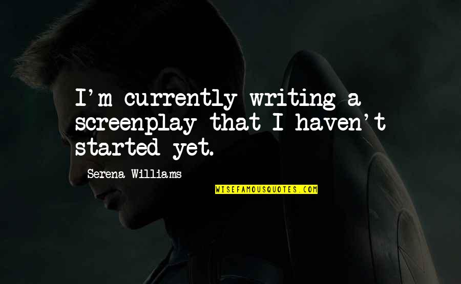 Screenplay Quotes By Serena Williams: I'm currently writing a screenplay that I haven't
