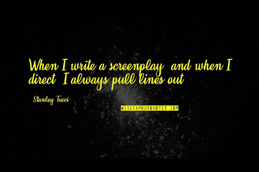 Screenplay Quotes By Stanley Tucci: When I write a screenplay, and when I