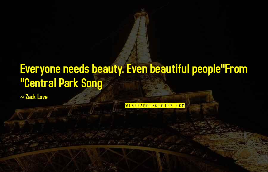"Screenplay Quotes By Zack Love: Everyone needs beauty. Even beautiful people""From ""Central Park"