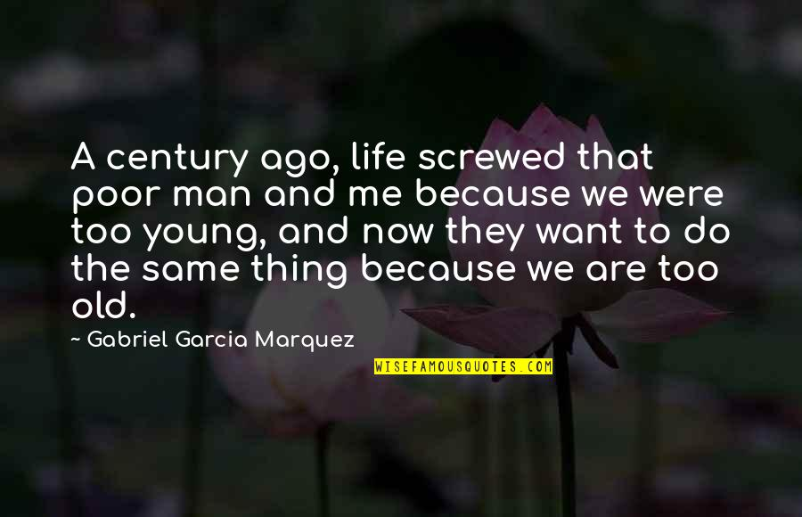 Screwed Up Love Quotes By Gabriel Garcia Marquez: A century ago, life screwed that poor man