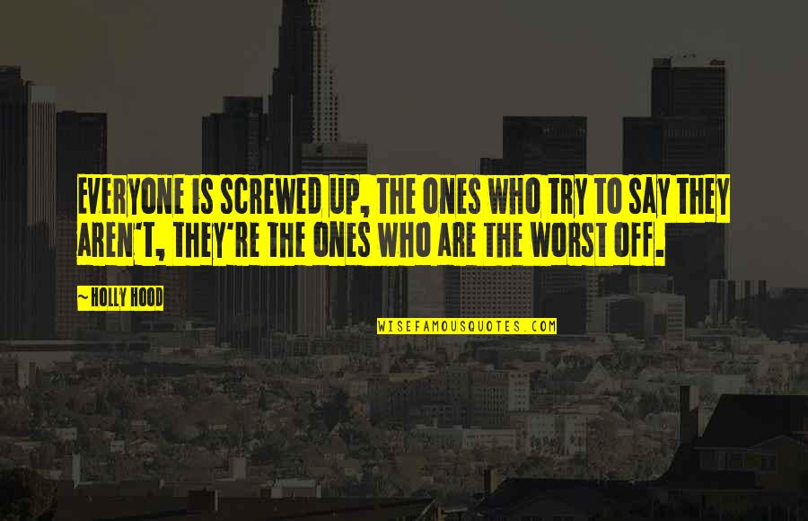 Screwed Up Love Quotes By Holly Hood: Everyone is screwed up, the ones who try