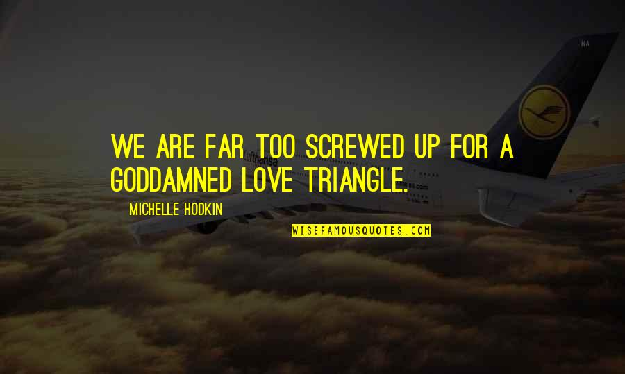Screwed Up Love Quotes By Michelle Hodkin: We are far too screwed up for a