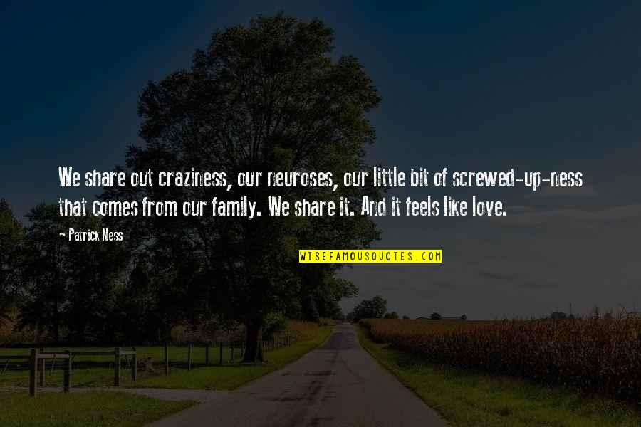 Screwed Up Love Quotes By Patrick Ness: We share out craziness, our neuroses, our little