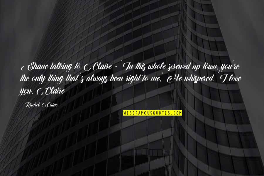 "Screwed Up Love Quotes By Rachel Caine: Shane talking to Claire - ""In this whole"