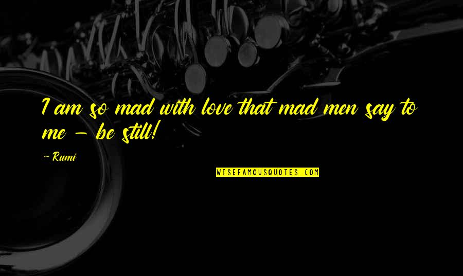 Screwed Up Love Quotes By Rumi: I am so mad with love that mad