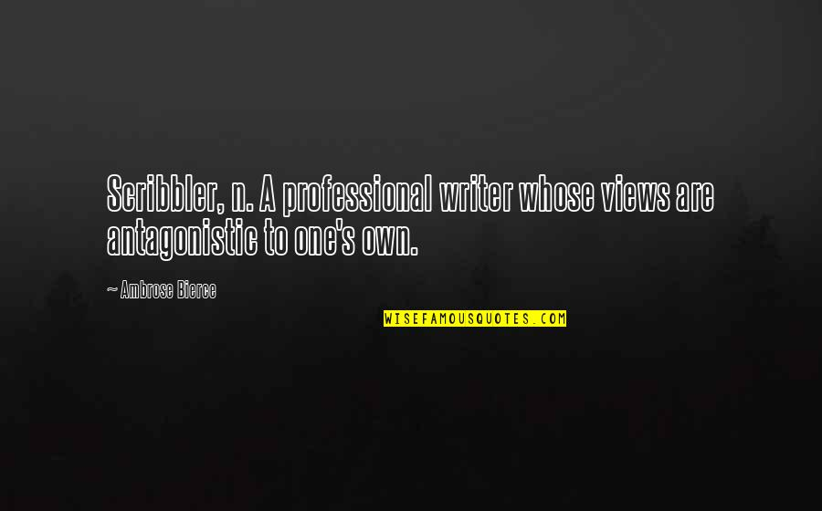 Scribbler's Quotes By Ambrose Bierce: Scribbler, n. A professional writer whose views are