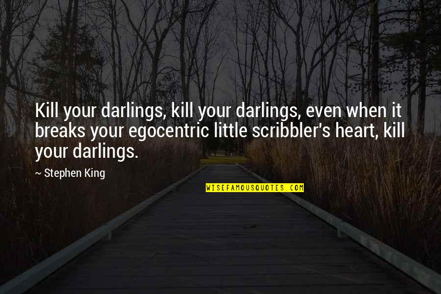 Scribbler's Quotes By Stephen King: Kill your darlings, kill your darlings, even when