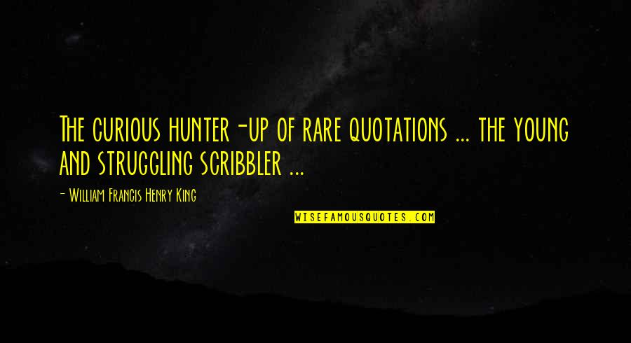 Scribbler's Quotes By William Francis Henry King: The curious hunter-up of rare quotations ... the