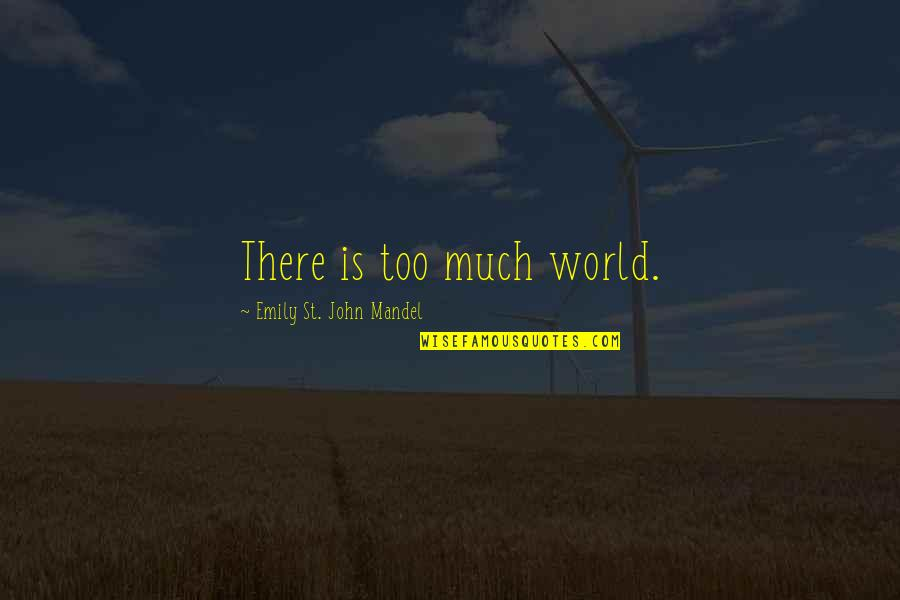 Scrounges Quotes By Emily St. John Mandel: There is too much world.