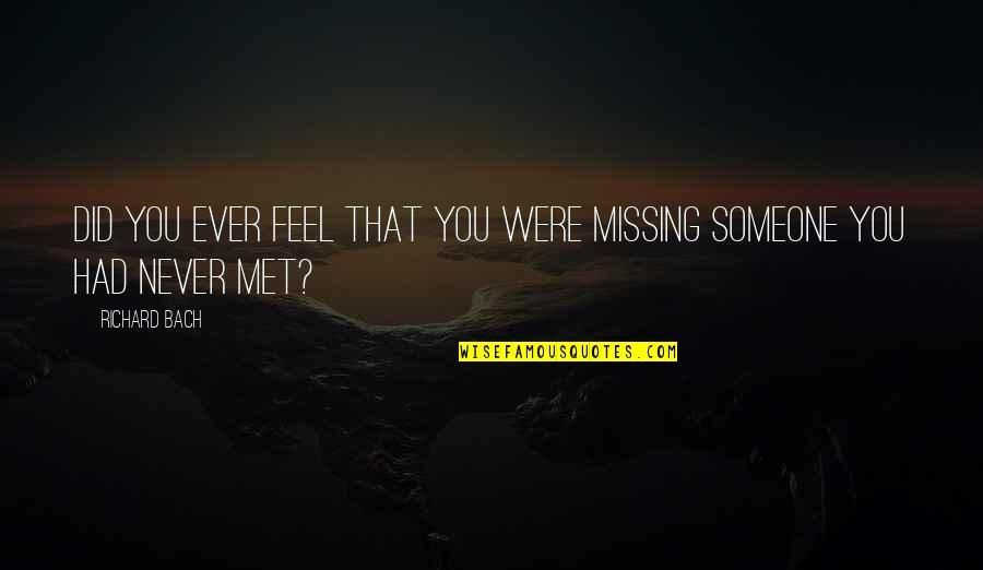 Scrounges Quotes By Richard Bach: Did you ever feel that you were missing