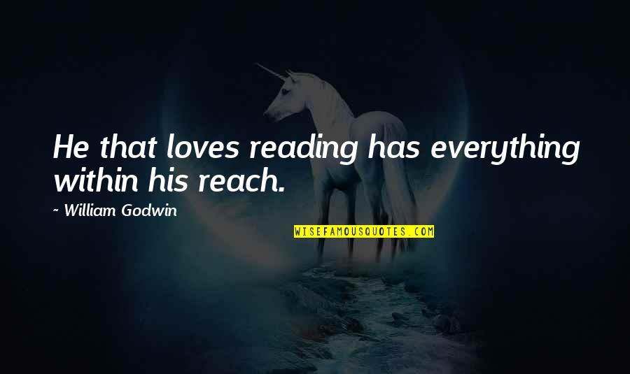 Scrounges Quotes By William Godwin: He that loves reading has everything within his