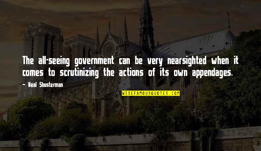 Scrutinizing Quotes By Neal Shusterman: The all-seeing government can be very nearsighted when