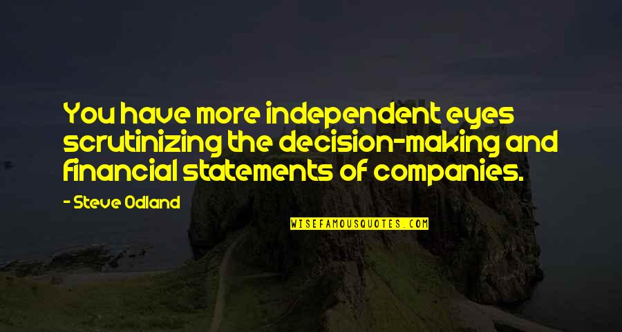 Scrutinizing Quotes By Steve Odland: You have more independent eyes scrutinizing the decision-making