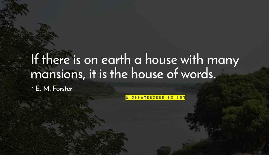 Scuzzball Quotes By E. M. Forster: If there is on earth a house with