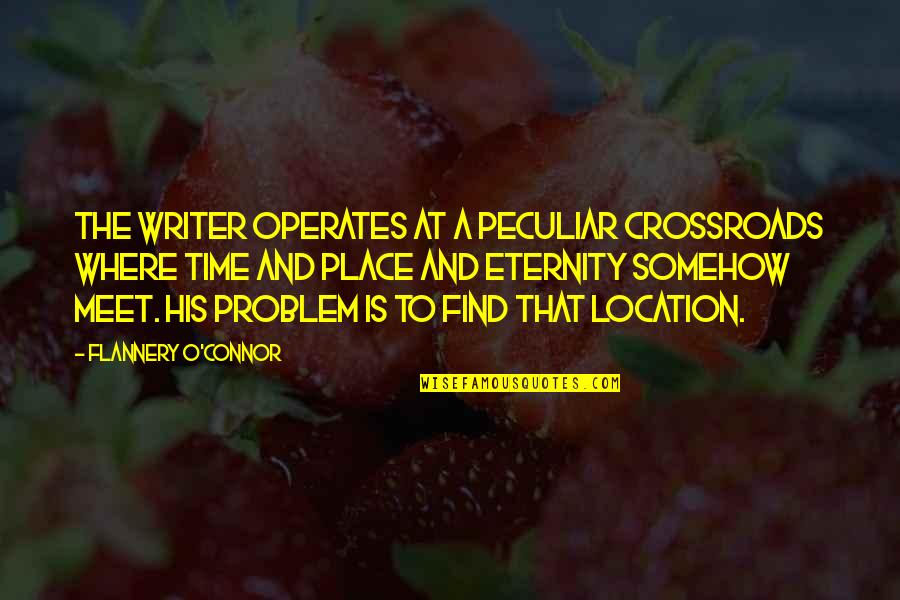 Scuzzball Quotes By Flannery O'Connor: The writer operates at a peculiar crossroads where