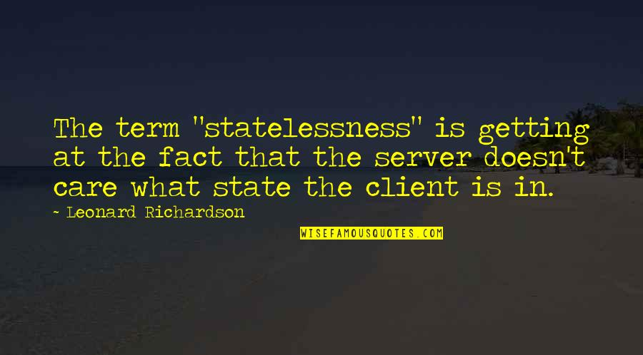 "Scuzzball Quotes By Leonard Richardson: The term ""statelessness"" is getting at the fact"
