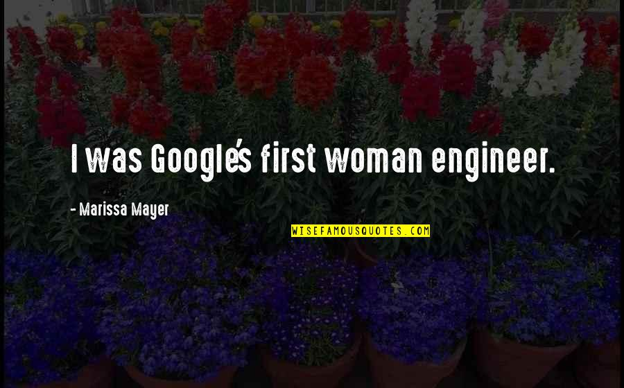 Scuzzball Quotes By Marissa Mayer: I was Google's first woman engineer.