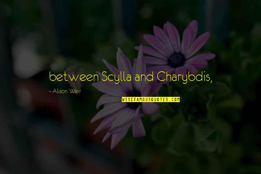 Scylla's Quotes By Alison Weir: between Scylla and Charybdis,