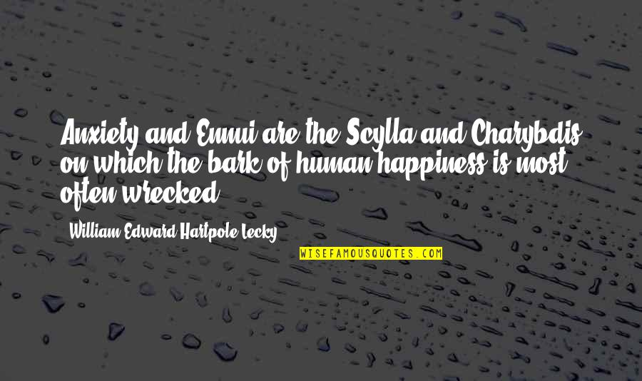 Scylla's Quotes By William Edward Hartpole Lecky: Anxiety and Ennui are the Scylla and Charybdis