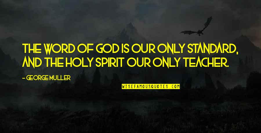 Sea Arch Quotes By George Muller: The word of God is our only standard,