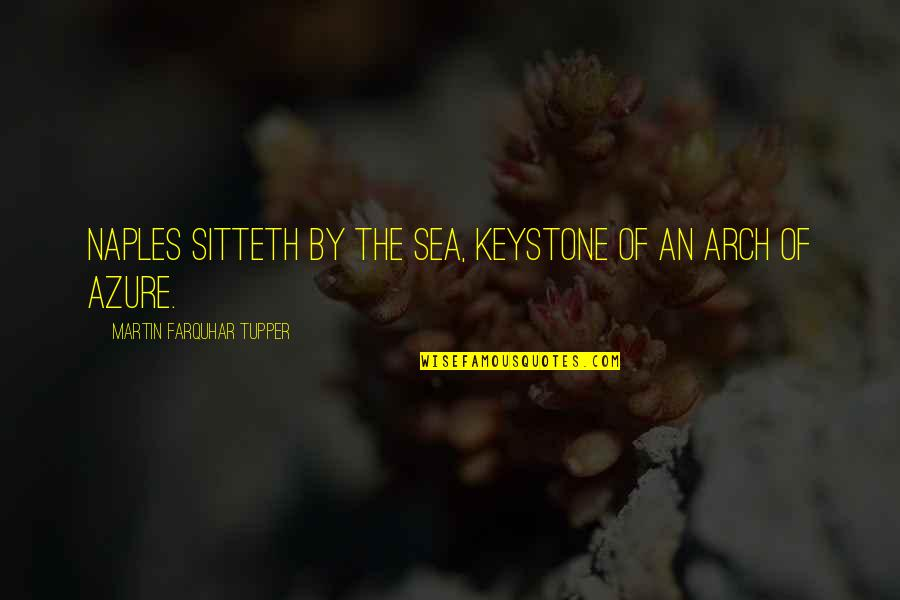 Sea Arch Quotes By Martin Farquhar Tupper: Naples sitteth by the sea, keystone of an
