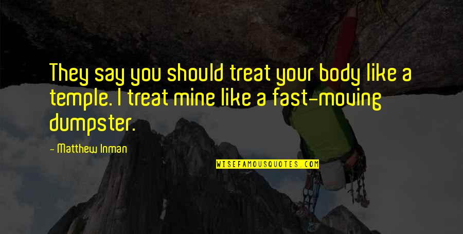 Sea Arch Quotes By Matthew Inman: They say you should treat your body like