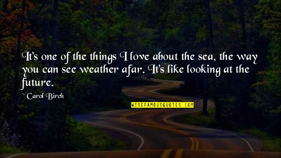 Sea Of Love Quotes By Carol Birch: It's one of the things I love about