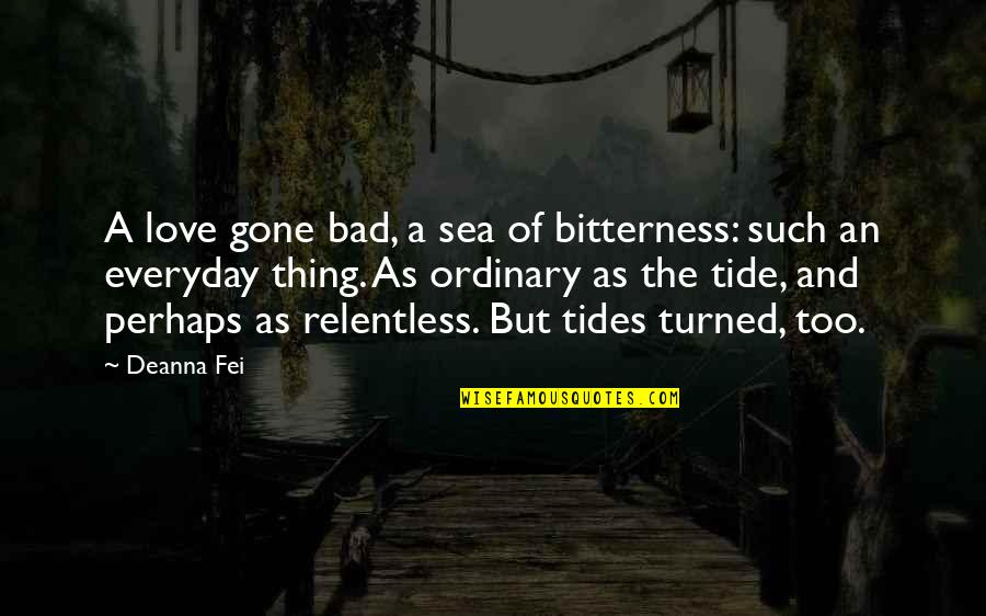 Sea Of Love Quotes By Deanna Fei: A love gone bad, a sea of bitterness: