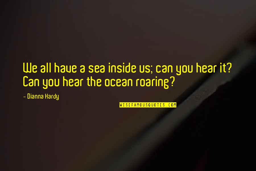 Sea Of Love Quotes By Dianna Hardy: We all have a sea inside us; can