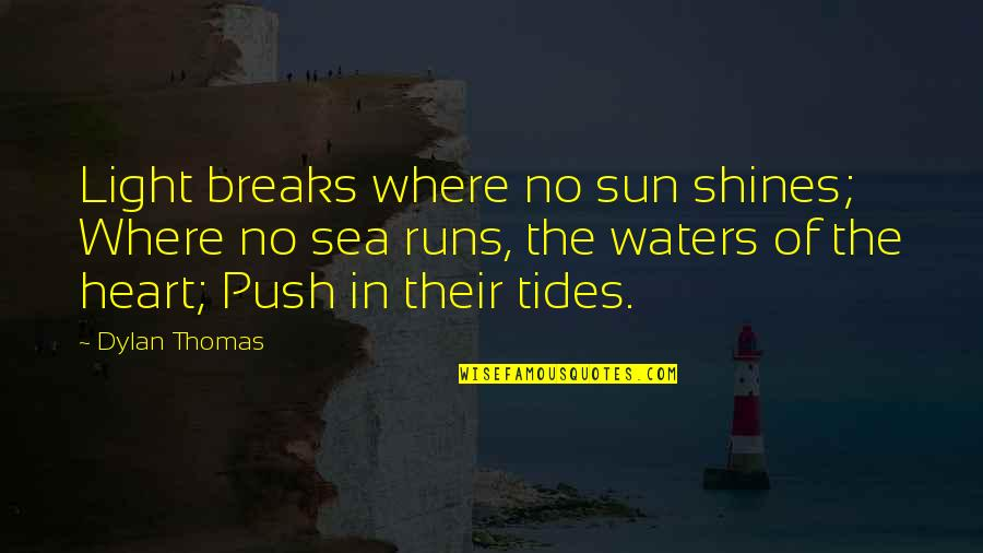 Sea Of Love Quotes By Dylan Thomas: Light breaks where no sun shines; Where no