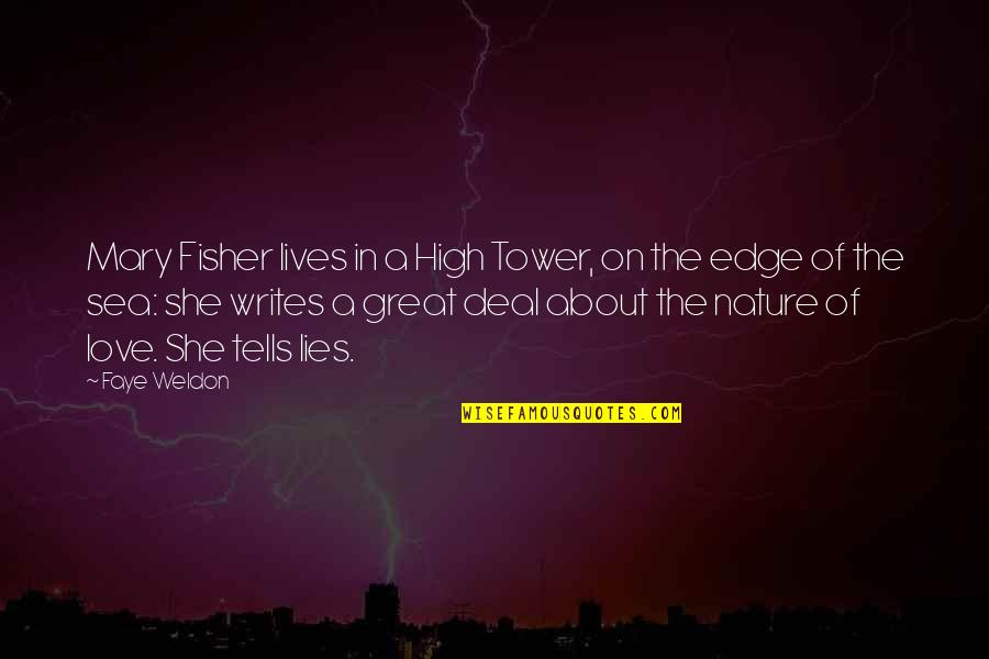 Sea Of Love Quotes By Faye Weldon: Mary Fisher lives in a High Tower, on