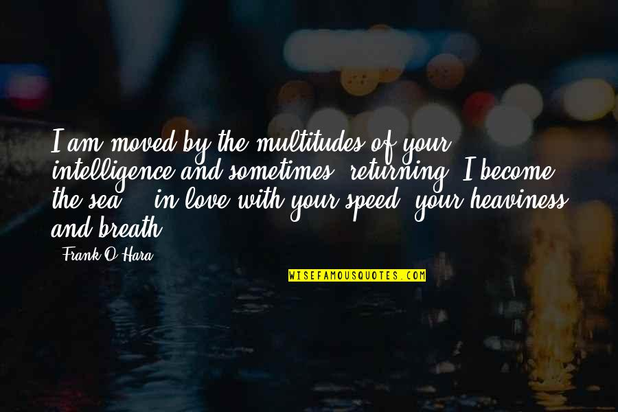 Sea Of Love Quotes By Frank O'Hara: I am moved by the multitudes of your
