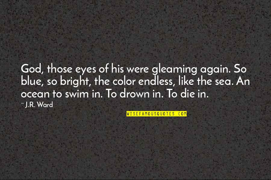 Sea Of Love Quotes By J.R. Ward: God, those eyes of his were gleaming again.