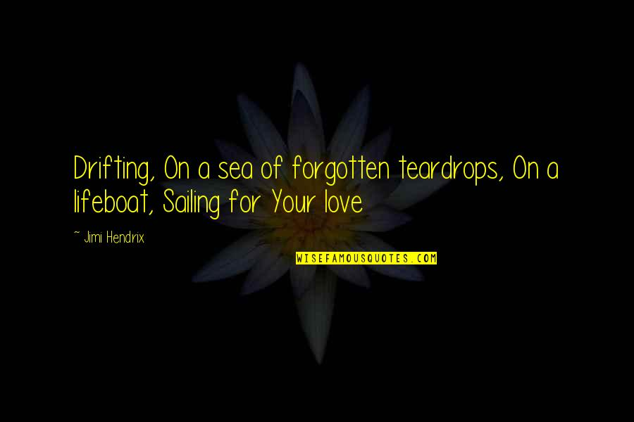 Sea Of Love Quotes By Jimi Hendrix: Drifting, On a sea of forgotten teardrops, On