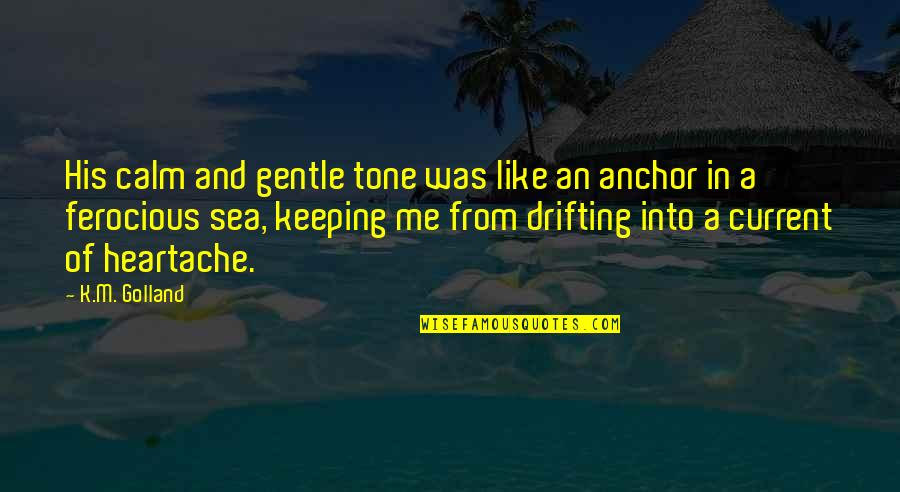 Sea Of Love Quotes By K.M. Golland: His calm and gentle tone was like an