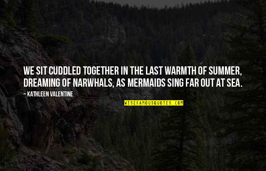 Sea Of Love Quotes By Kathleen Valentine: We sit cuddled together in the last warmth