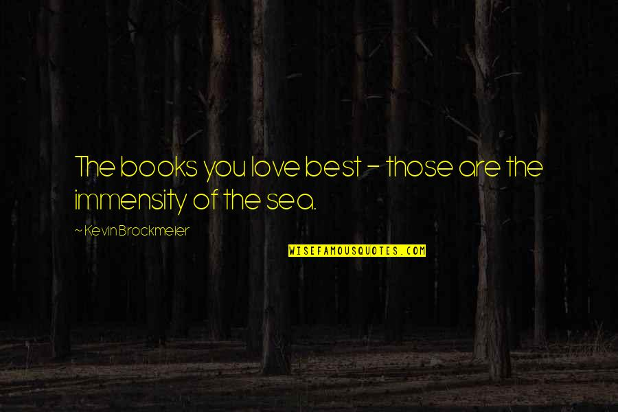 Sea Of Love Quotes By Kevin Brockmeier: The books you love best - those are