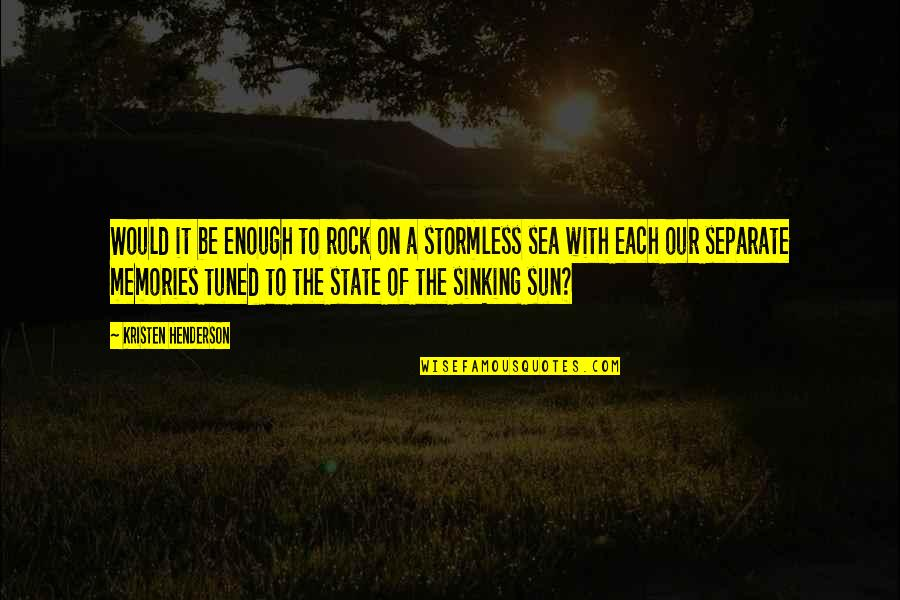 Sea Of Love Quotes By Kristen Henderson: Would it be enough to rock on a