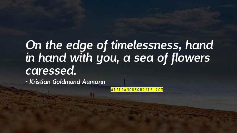 Sea Of Love Quotes By Kristian Goldmund Aumann: On the edge of timelessness, hand in hand