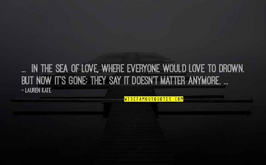Sea Of Love Quotes By Lauren Kate: ... in the sea of love, where everyone