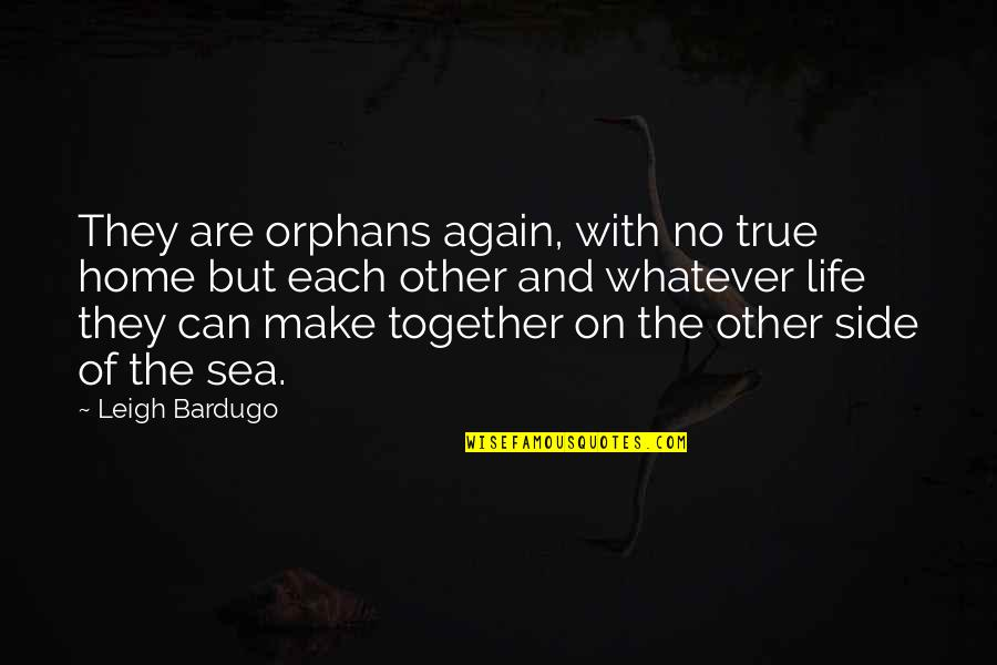 Sea Of Love Quotes By Leigh Bardugo: They are orphans again, with no true home