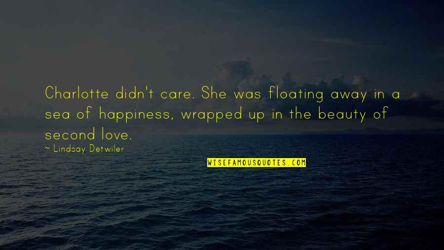 Sea Of Love Quotes By Lindsay Detwiler: Charlotte didn't care. She was floating away in