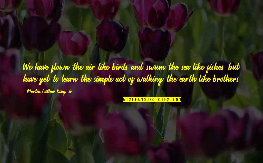 Sea Of Love Quotes By Martin Luther King Jr.: We have flown the air like birds and