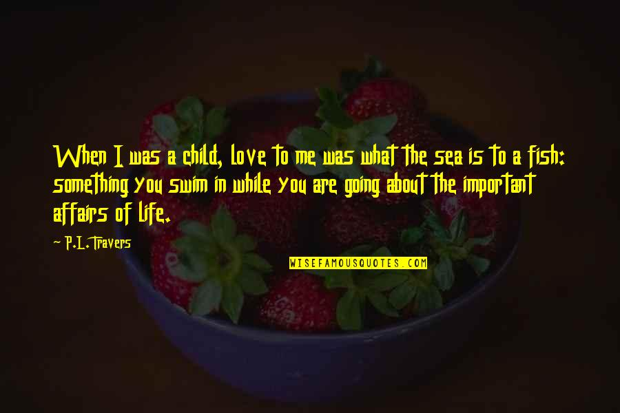Sea Of Love Quotes By P.L. Travers: When I was a child, love to me