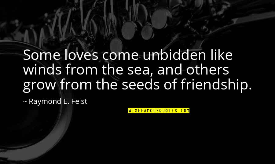 Sea Of Love Quotes By Raymond E. Feist: Some loves come unbidden like winds from the