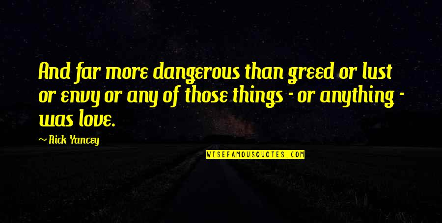 Sea Of Love Quotes By Rick Yancey: And far more dangerous than greed or lust