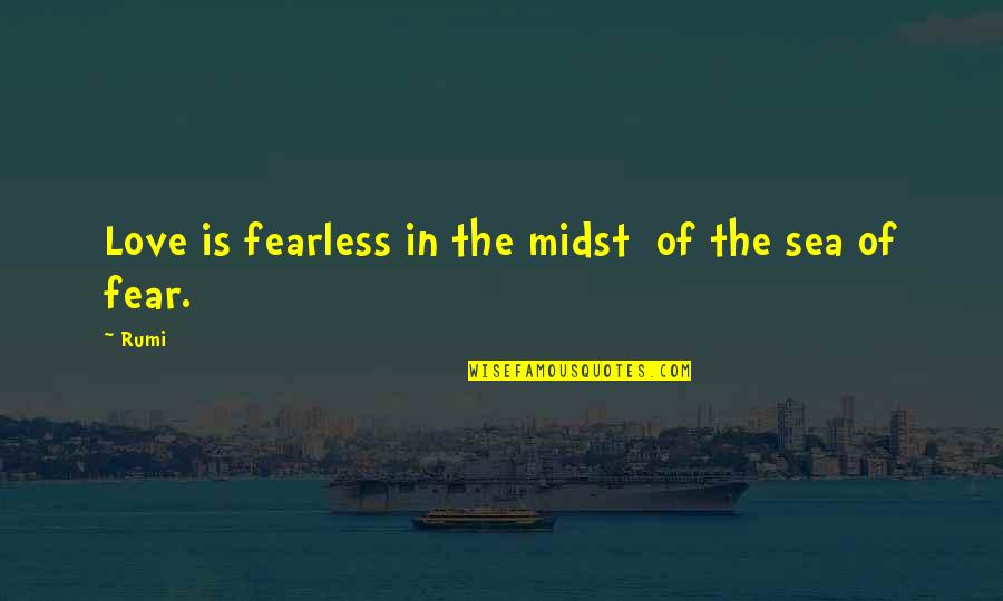 Sea Of Love Quotes By Rumi: Love is fearless in the midst of the