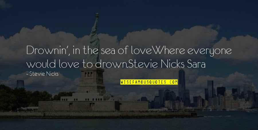Sea Of Love Quotes By Stevie Nicks: Drownin', in the sea of loveWhere everyone would