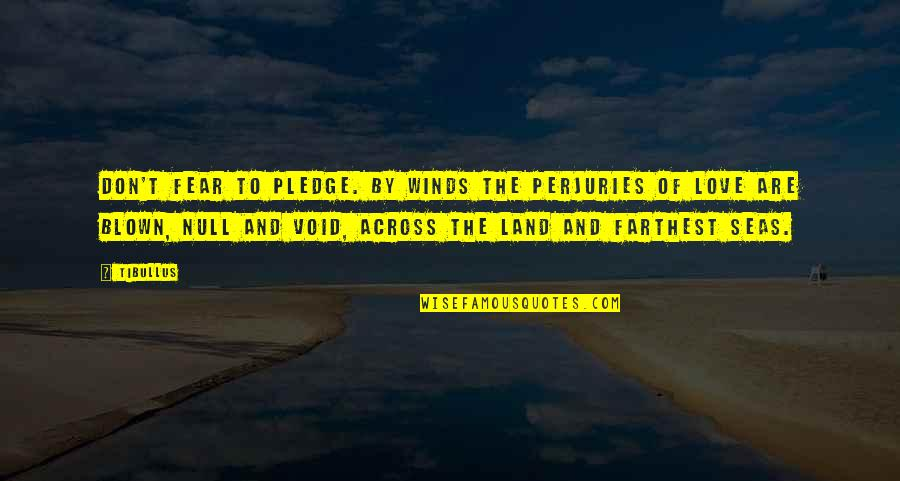 Sea Of Love Quotes By Tibullus: Don't fear to pledge. By winds the perjuries