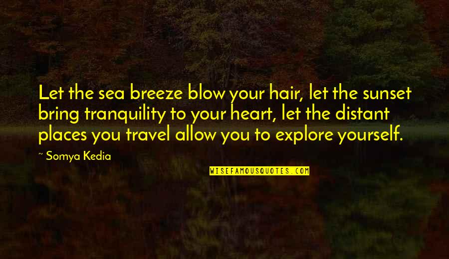 Sea Of Tranquility Quotes By Somya Kedia: Let the sea breeze blow your hair, let